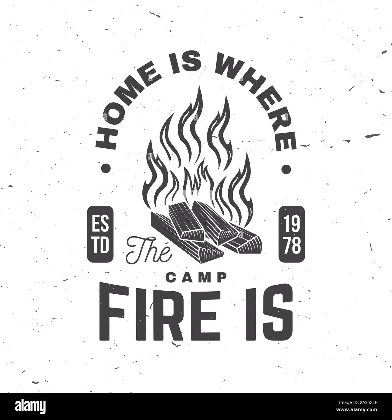 Home is where the campfire is. Vector illustrator. Concept for shirt or badge, overlay, print, stamp or tee. Vintage typography design with campfire silhouette. Stock Vector