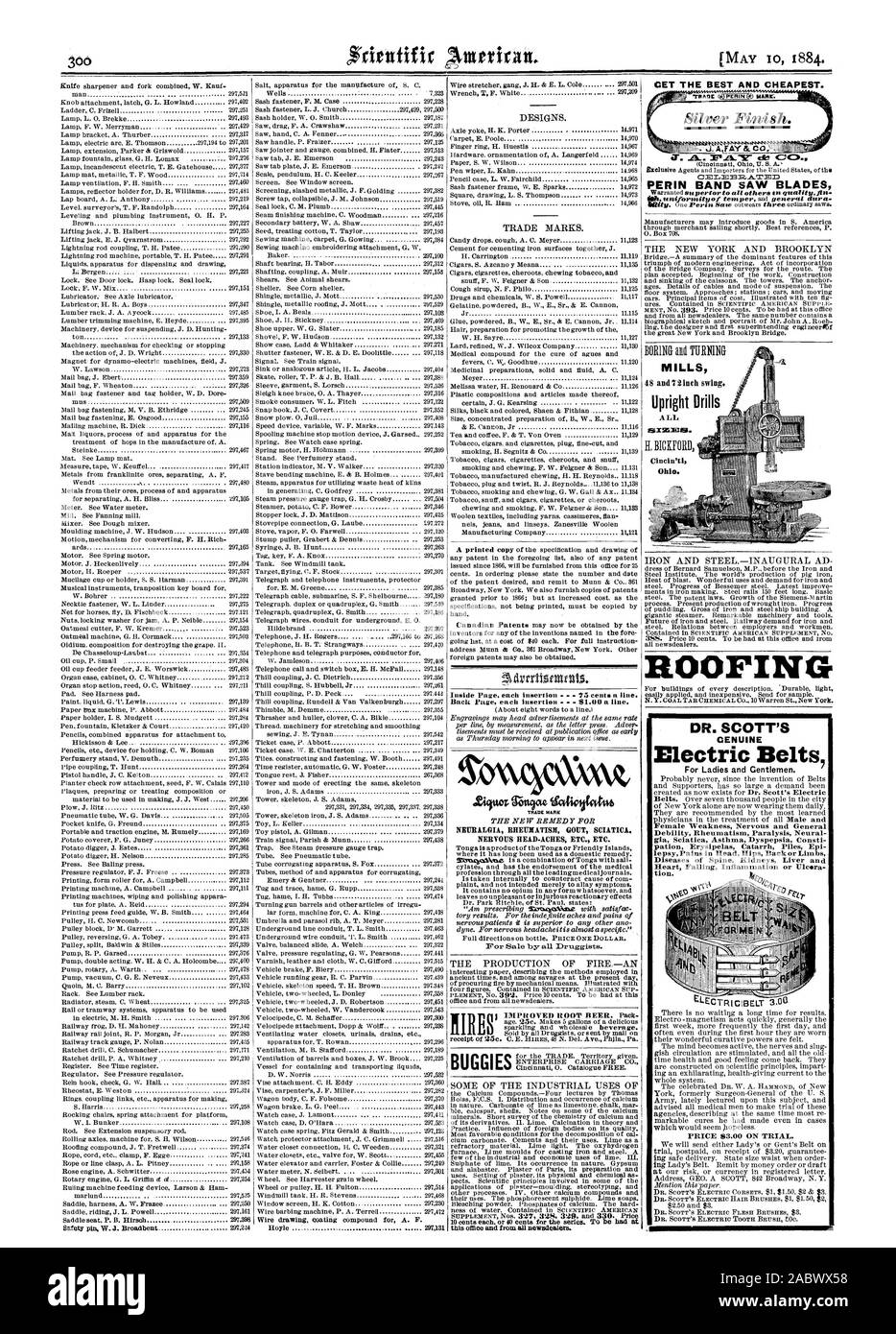 75 cents a line. Back Page each insertion 91.00 a line. (About eight words to a line.) Zino; Quctae latiforotti NETBALGIA RHEUMATISM GOUT SCIATICA. NERVOUS HEAD-ACHES ETC. ETC. For Sale by all Druggists. CET THE BEST AND CHEAPEST. CET.)=1333.A.TED PERIN BAND SAW BLADES ROOFING MILLS Upright Drills MIMEOS Cincin'ti Ohio. DR. SCOTT'S GENUINE Electric Belts For Ladies and Gentlemen. Female Weakness Nervous and General Debility Rheumatism Paralysis Neural gia Sciatica Asthma:Dyspepsia Consti pation Erysipelas Catarrh Piles Epi lepsy Pains in Head Hips Back or Limbs Diseases of Spine Kidneys Liver Stock Photo