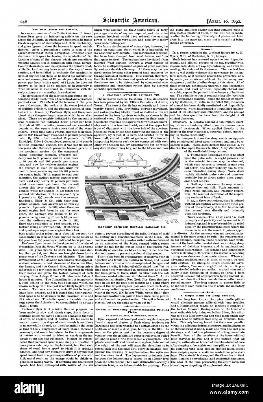 The Race Across the Atlantic. A PRACTICAL METALLIC RAILROAD TIE. Method of Producing Photo-mechanical Printing Plates. BY LUDWIG SCHAEFER OF HEILBRONN GERMANY. common level so as to be suitable for printing. From  4  1  Somnal. A Simple Relief for Lung Troubles. absorbing or dispelling all unpleasant odors. SAUNDERS' IMPROVED METALLIC RAILROAD TIE., scientific american, 1892-04-16 Stock Photo