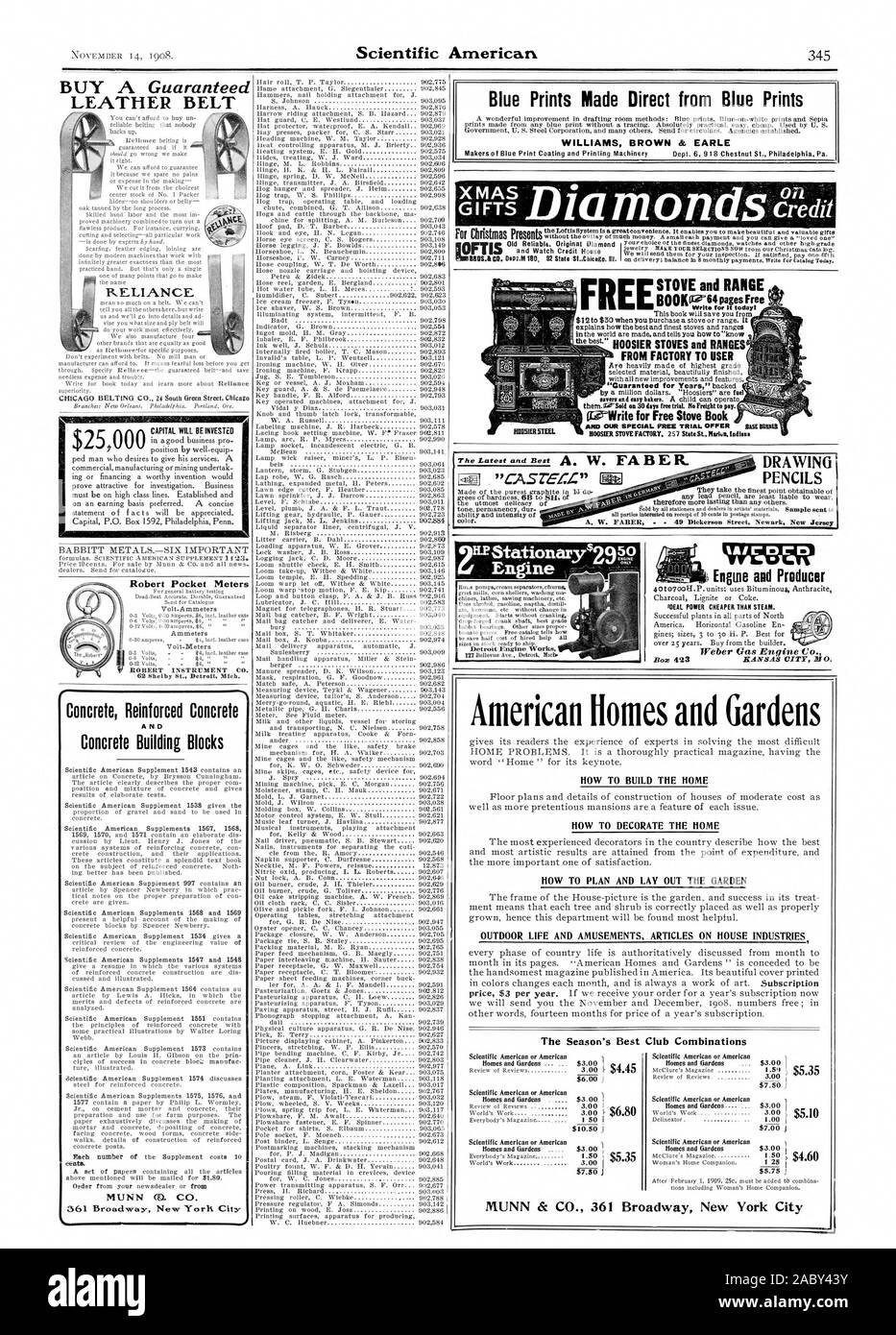 LEATHER BELT RELIANCE BABBITT METALS.-SIX IMPORTANT Robert Pocket Meters Concrete Reinforced Concrete Concrete Building Blocks MUNN CO. CO. Blue Prints Made Direct from Blue Prints WILLIAMS BROWN & EARLE FROM FACTORY TO USER DRAWING PENCILS [-SA 'CASZEZ:Z' STOVE and RANGE tAirorel Engwe and Producer MEAL POWER CHEAPER THAN STEAM. American Homes and Gardens HOW TO BUILD THE HOME HOW TO DECORATE THE HOME HOW TO PLAN AND LAY OUT THE GARDEN OUTDOOR LIFE AND AMUSEMENTS ARTICLES ON HOUSE INDUSTRIES The Season's Best Club Combinations i MUNN & CO. 361 Broadway New York City, scientific american, 1908 Stock Photo