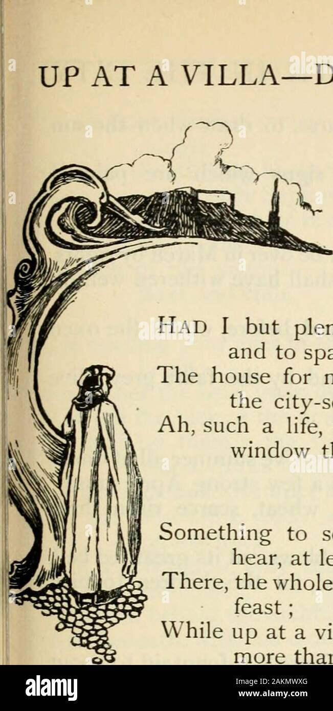 Poems; with introdby Richard Garnett and illusby Byam Shaw . I I 148. UP AT A VILLA—DOWN IN THE CITY UP AT A VILLA-IN DOWN IN THE CITY (as distinguished BV an ITALIANPERSON OF quality) I Had I but plenty of money, money enough and to spare,The house for me, no doubt, were a house in the city-square.Ah, such a life, such a life, as one leads at the window there! II Something to see, by Bacchus, something to hear, at least!There, the whole day long, ones life is a perfect feast;While up at a villa one lives, I maintain it, no more than a beast. Ill Well now, look at our villa! stuck like the hor Stock Photo