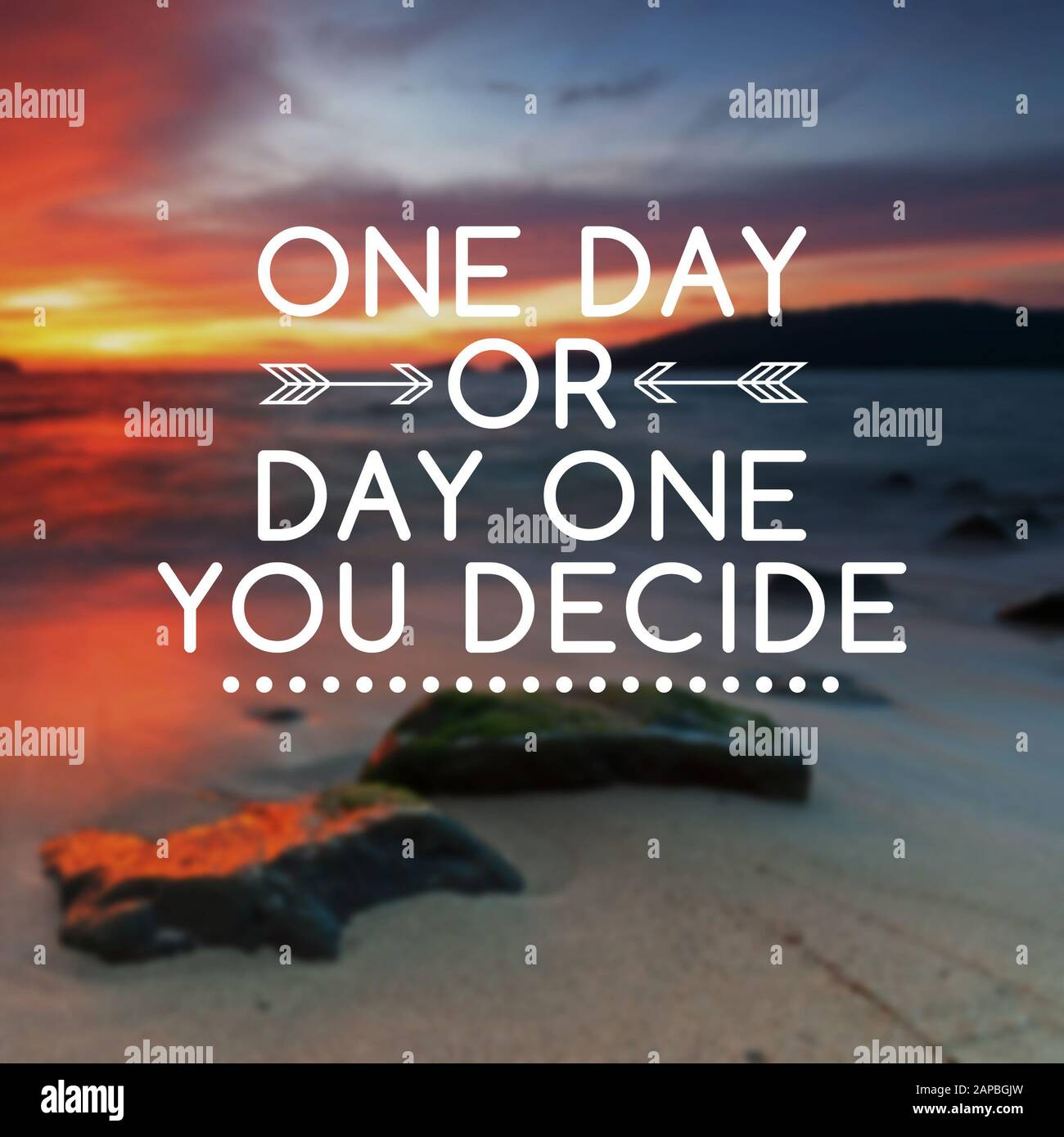 Motivational And Life Inspirational Quotes One Day Or Day One You Decide Stock Photo Alamy