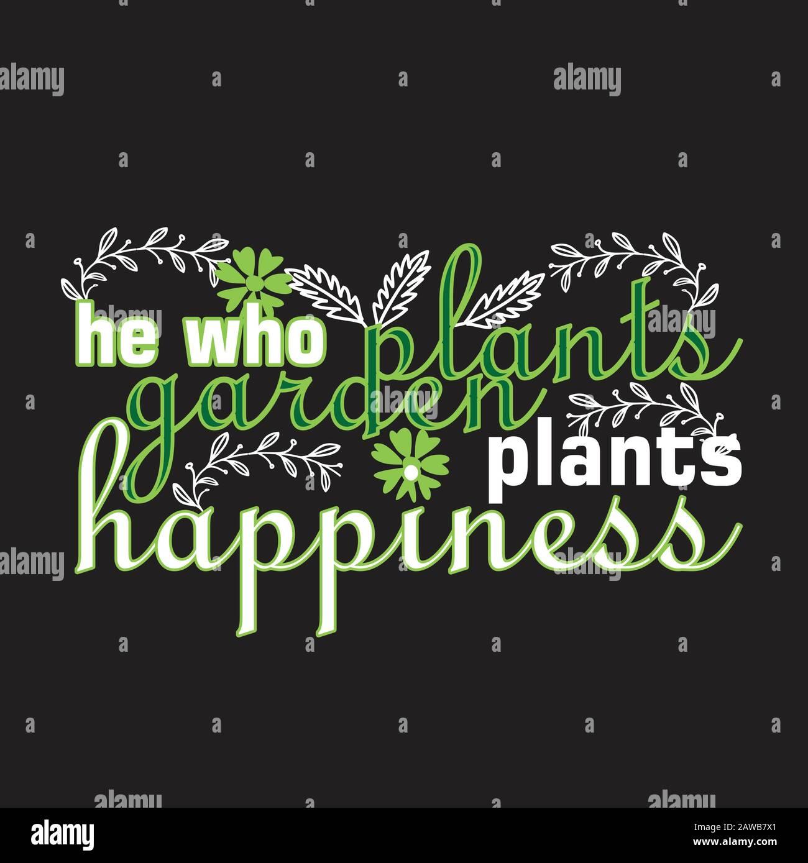 Gardener Quotes And Slogan Good For Print He Who Plants Garden Plants Happiness Stock Vector Image Art Alamy