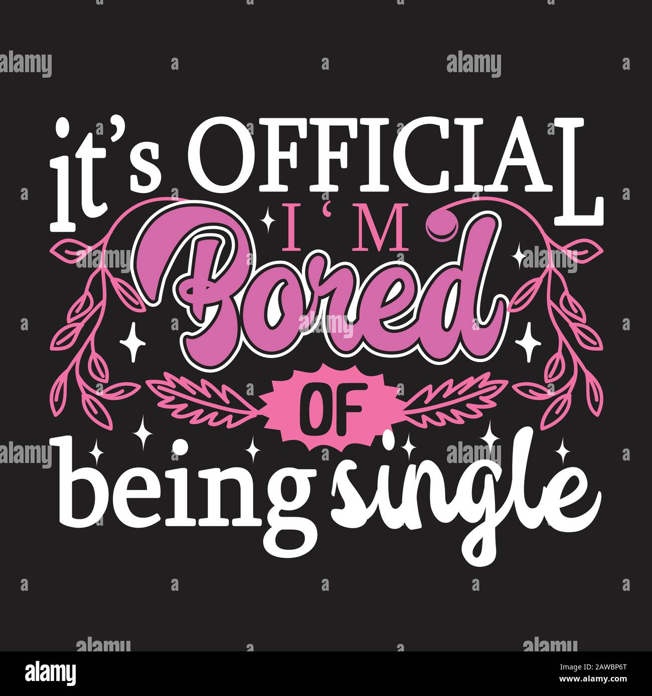 Single Quotes And Slogan Good For Print It S Official I M Bored Of Being Single Stock Vector Image Art Alamy