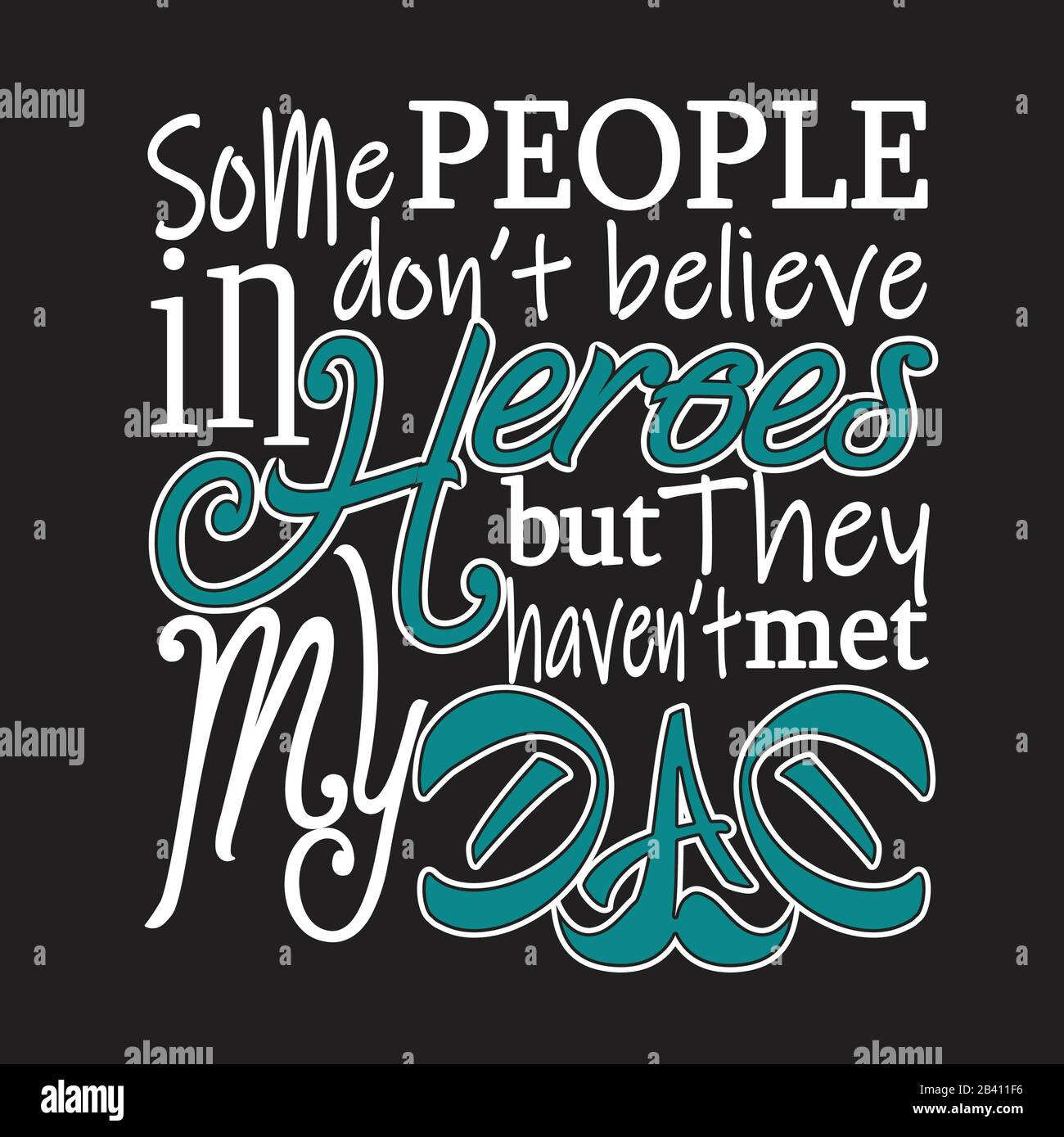 Father Day Quotes And Slogan Good For T Shirt Some People Don T Believe In Heroes But They Haven T Met My Dad Stock Vector Image Art Alamy