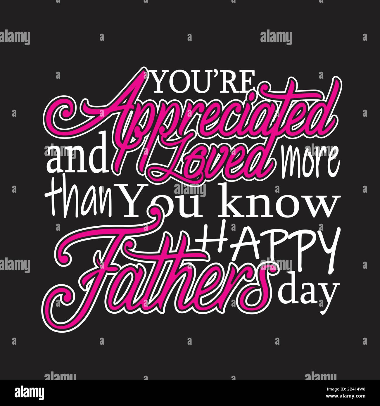 Father day Quotes and Slogan good for T-Shirt. You re Appreciated