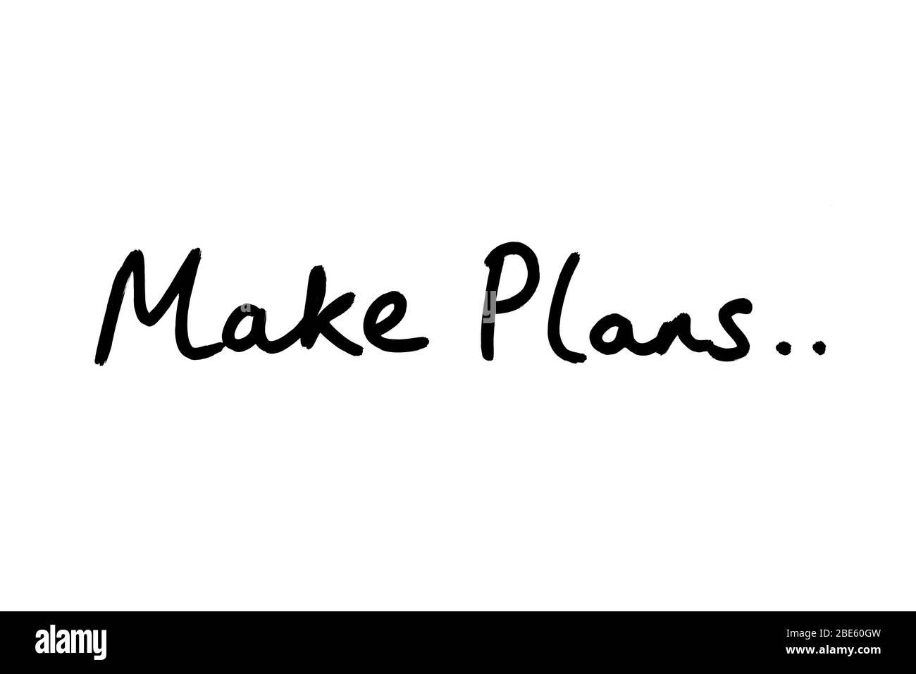 Make Plans.. handwritten on a white background. Stock Photo