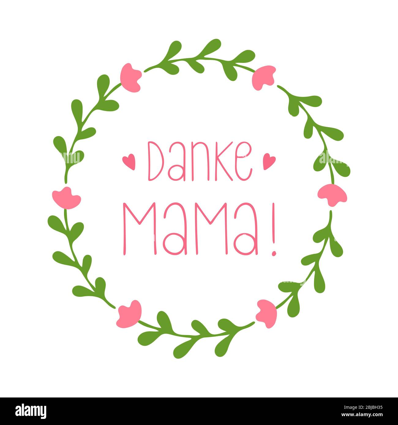 "Hand sketched Wreath with ""Danke Mama"" quote in German. Translated ""Thank you, Mom"" Lettering for postcard, invitation, poster, label, header, banner Stock Vector"