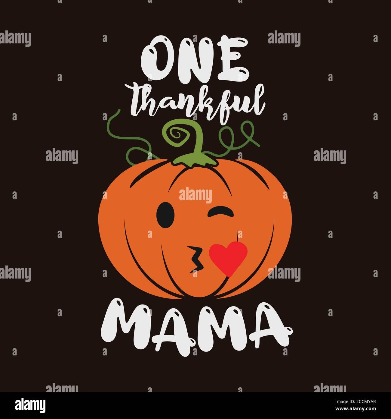 Thanksgiving emblem t shirt design. One Thankful mama logo template. Holiday poster with pumpkin. Vector halloween badge illustration. Stock Vector
