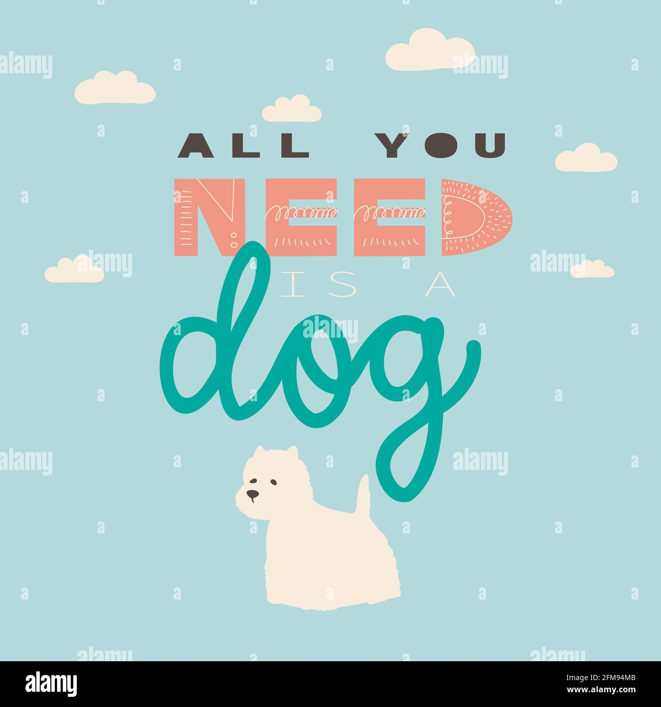 All you need is a dog. Vector hand drawing lettering and white terrier. Illustration for print, poster, t-shirt, sticker. Stock Vector