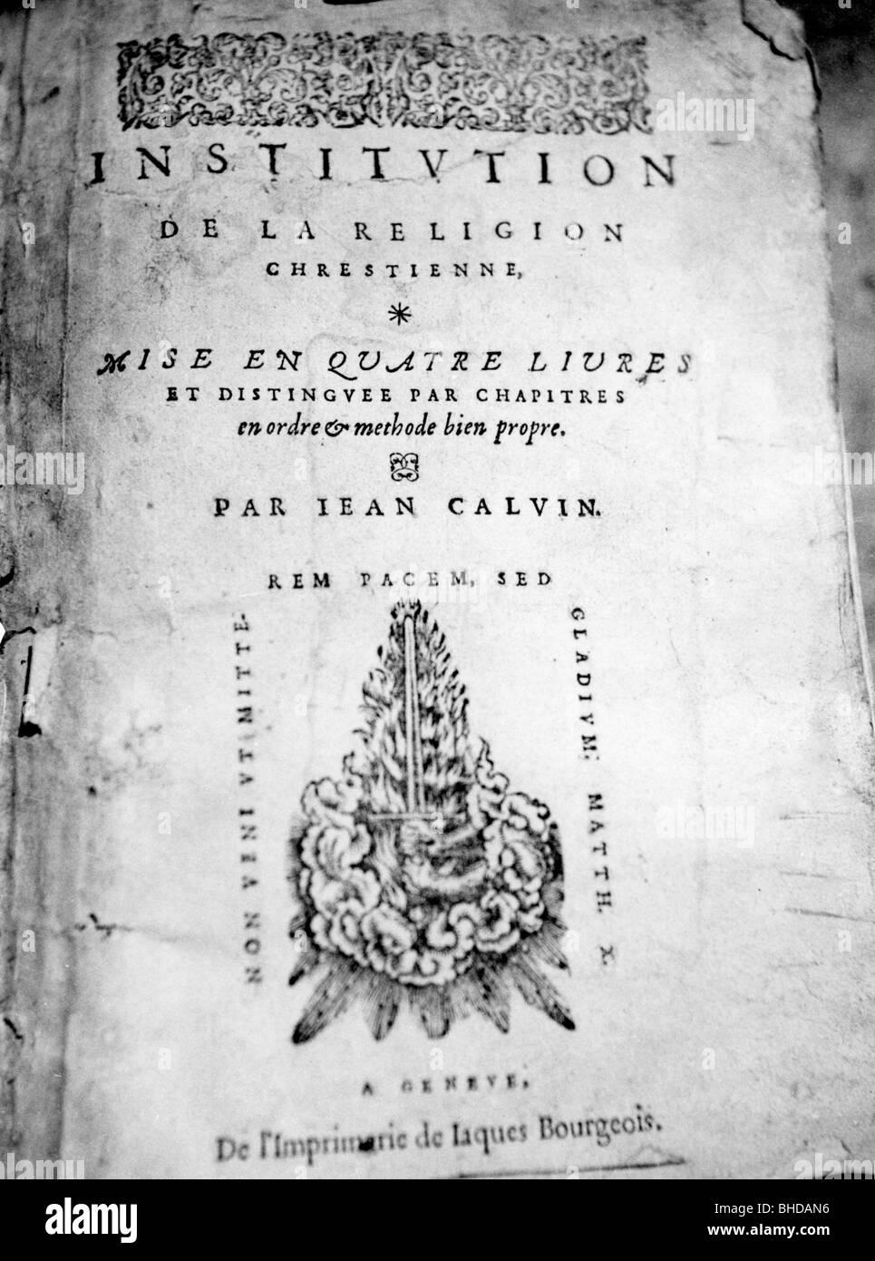 Calvin, John, 10.7.1509 - 27.5.1564, French clergyman and reformer, his script 'Institution de la religion chrestienne', - Stock Image