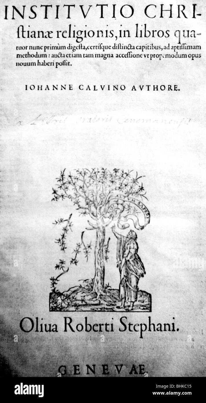 Calvin, John, 10.7.1509 - 27.5.1564, French reformer, works, 'Institution de la religion chretienne', Basel, - Stock Image