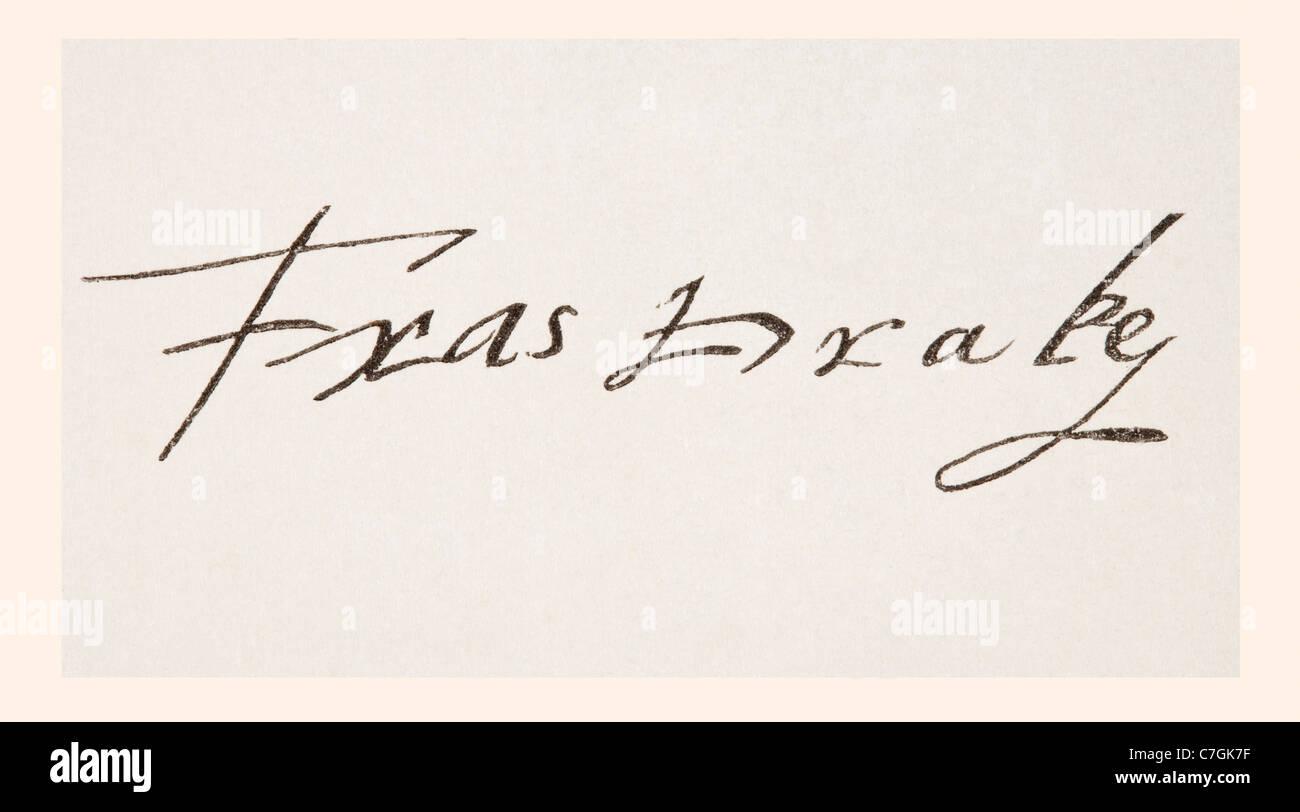 Sir Francis Drake c 1540 1543 to 1596. Vice admiral, English privateer, navigator, slaver and politician.  His signature. - Stock Image