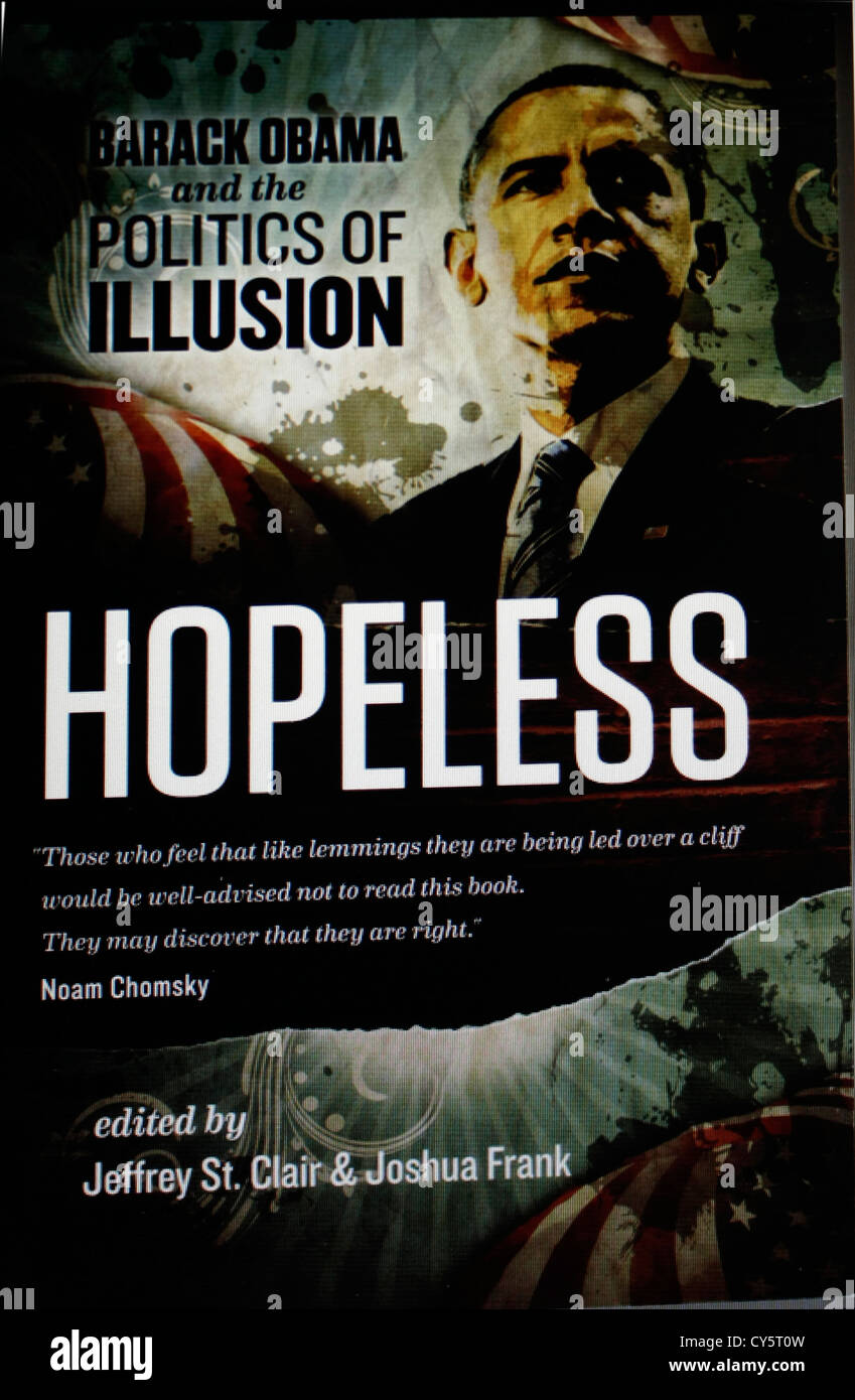 'Hopeless'  Barack Obama and the Politics of Illusion by Jeffrey St.Clair and Joshua Frank - Stock Image