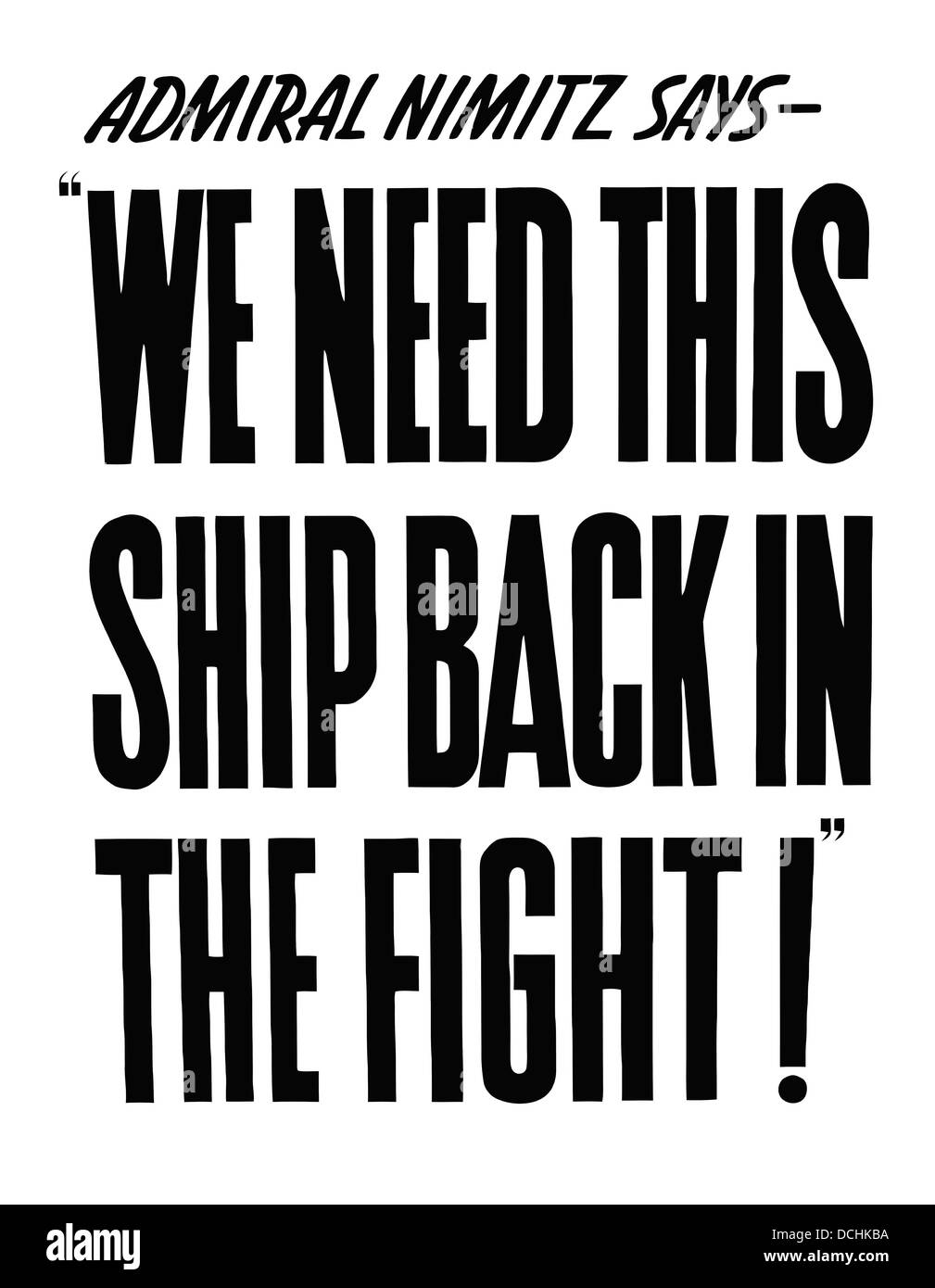Vintage World War II propaganda poster. It reads, Admiral Nimitz says - We Need This Ship Back In The Fight! - Stock Image