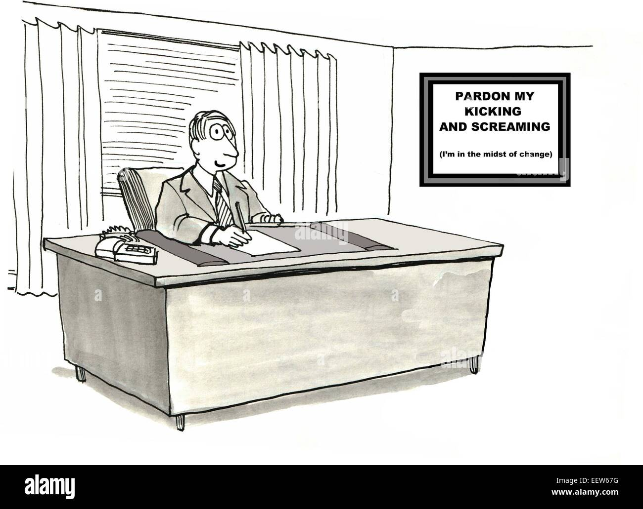 Cartoon of a businessman at his desk with a sign: pardon my kicking and screaming, I am in the midst of change. - Stock Image