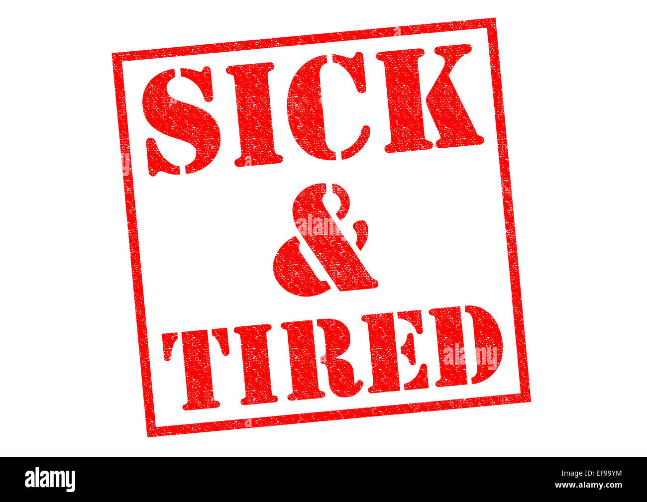 SICK & TIRED red Rubber Stamp over a white background. - Stock Image