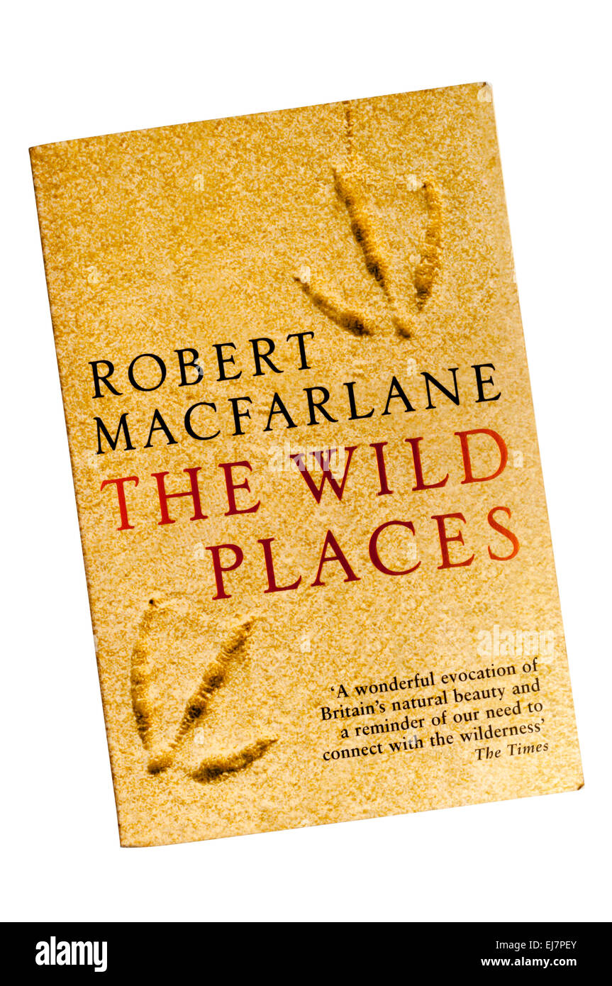 Paperback copy of The Wild Places by Robert Macfarlane published by Granta in 2008. - Stock Image
