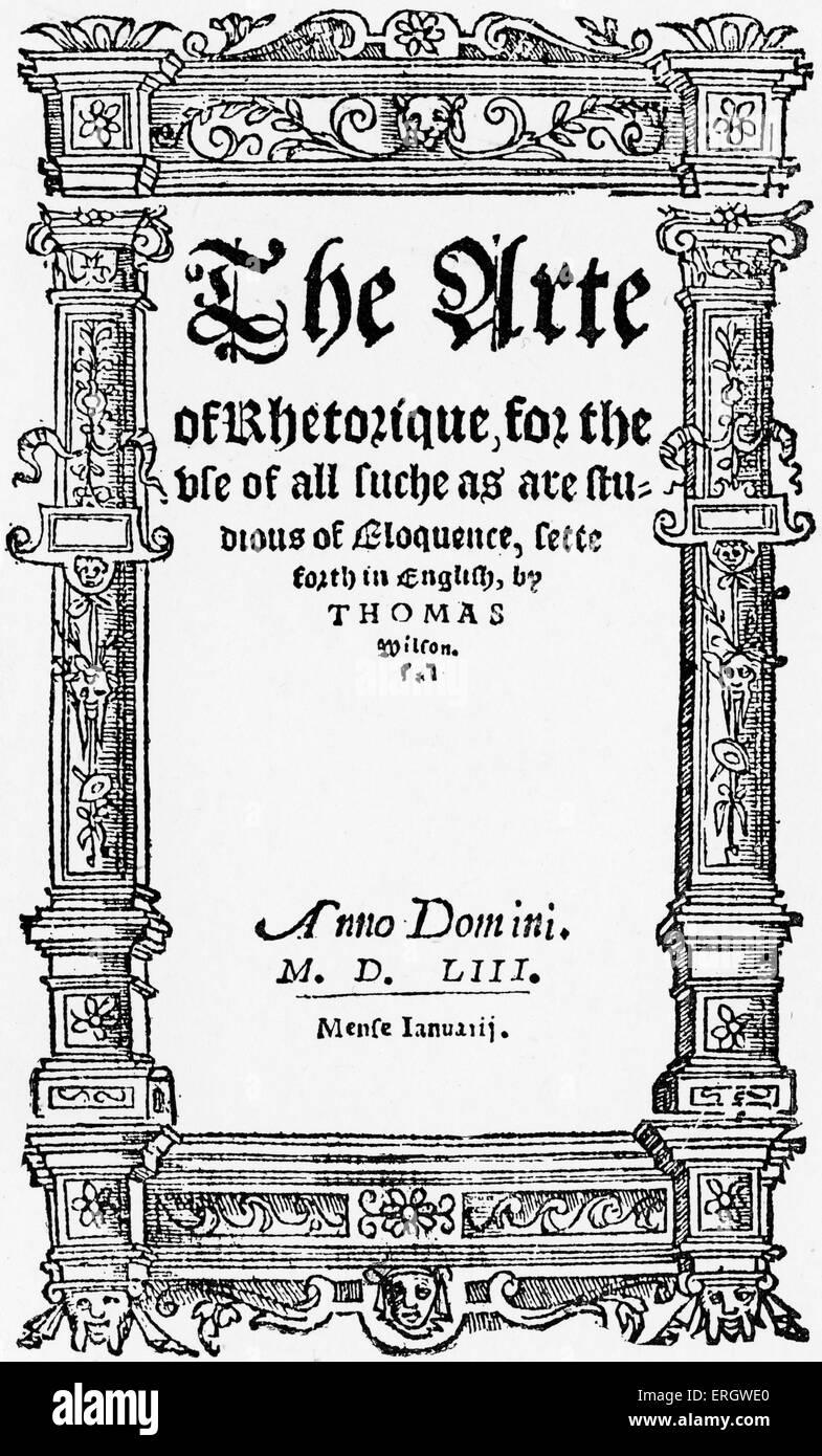 'The Arte of Rhetorique' written in 1553 by Thomas Wilson.  Title page. TW:  English diplomat, judge, rhetorician, - Stock Image