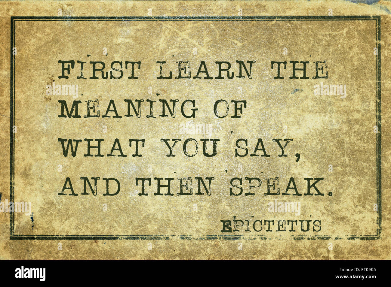 First learn the meaning of what you say - ancient Greek philosopher  Epictetus quote printed on grunge vintage cardboard 1579520b566