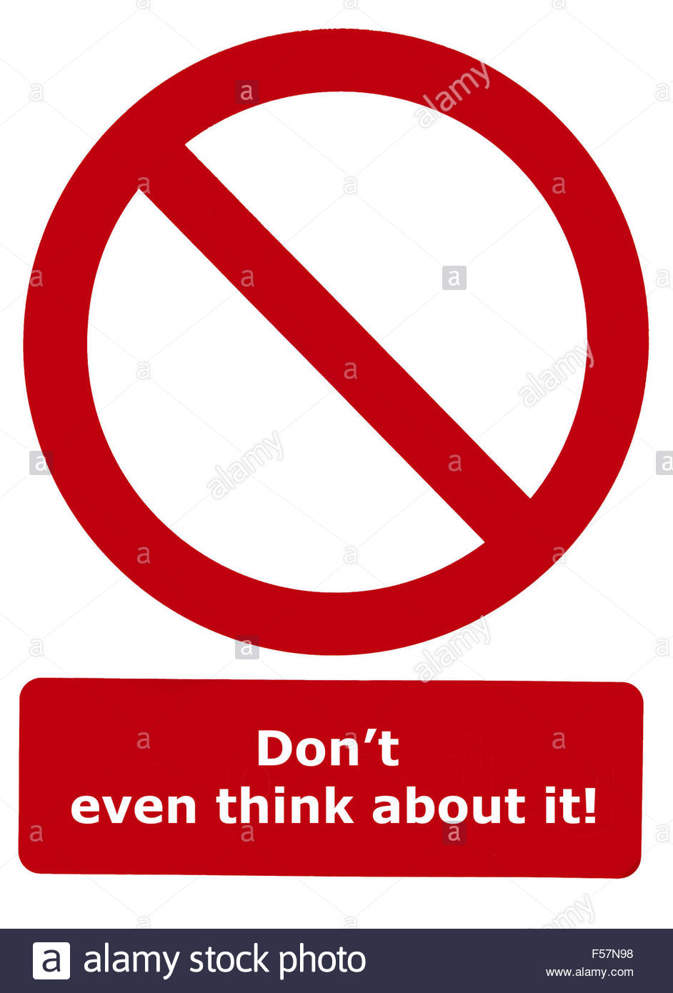 Spoof prohibitive sign: Don't even think about it! - Stock Image
