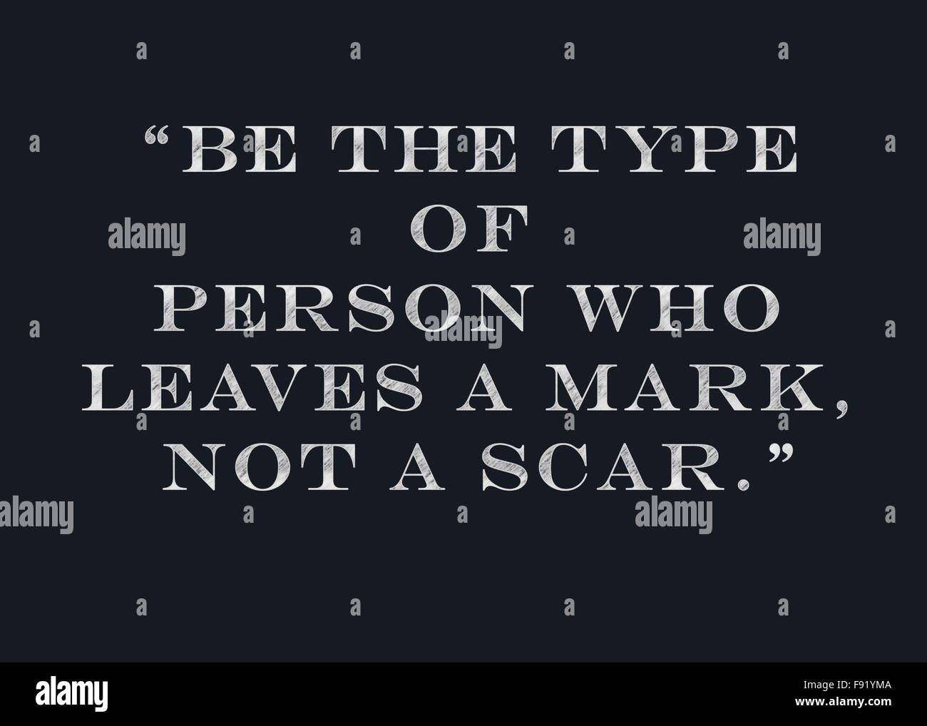 """Chalk drawing - """"Be the type of person who leaves a mark, not a scar """" - Stock Image"""