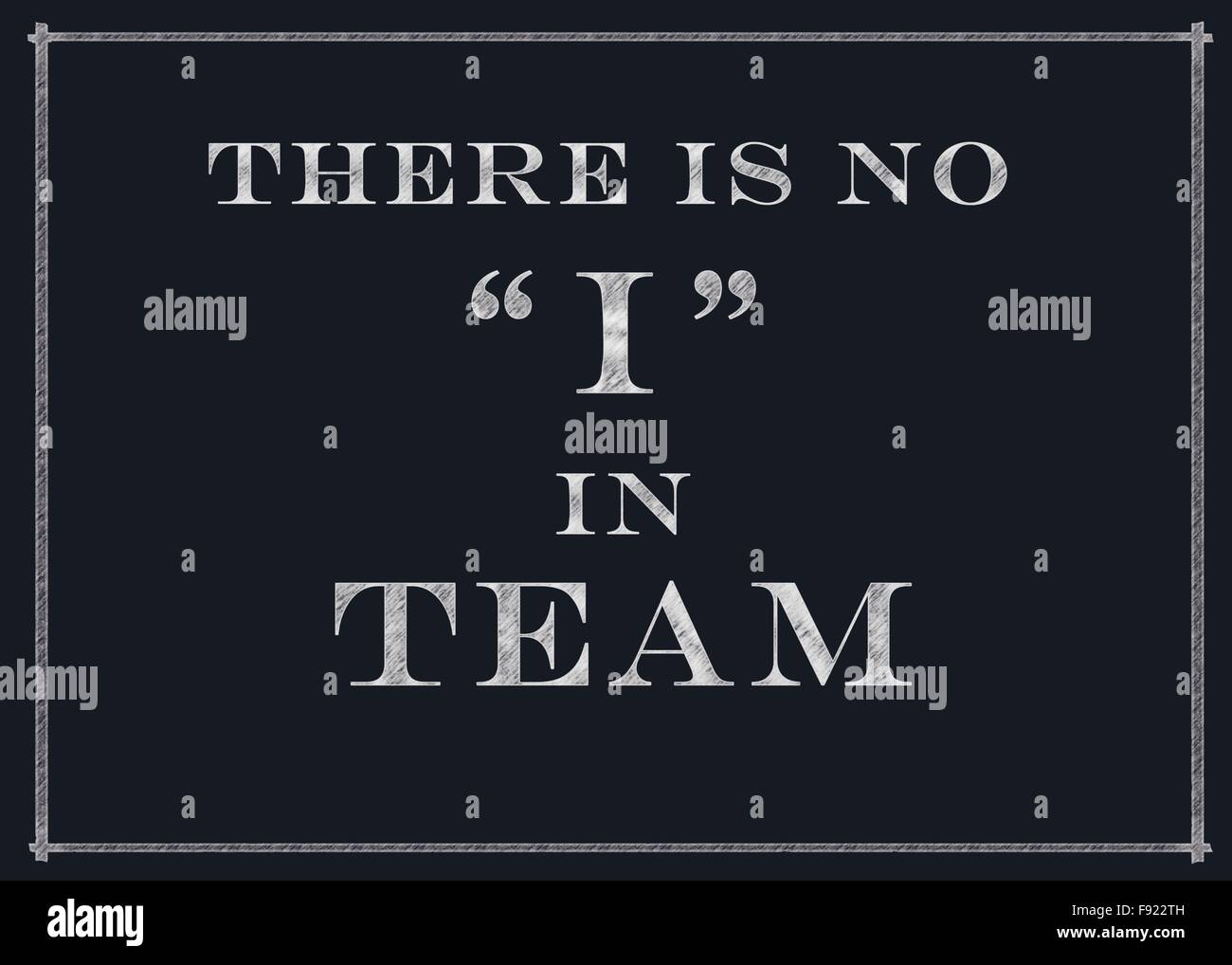 There Is No I In Team Motivational Message On A Chalkboard - Stock Image