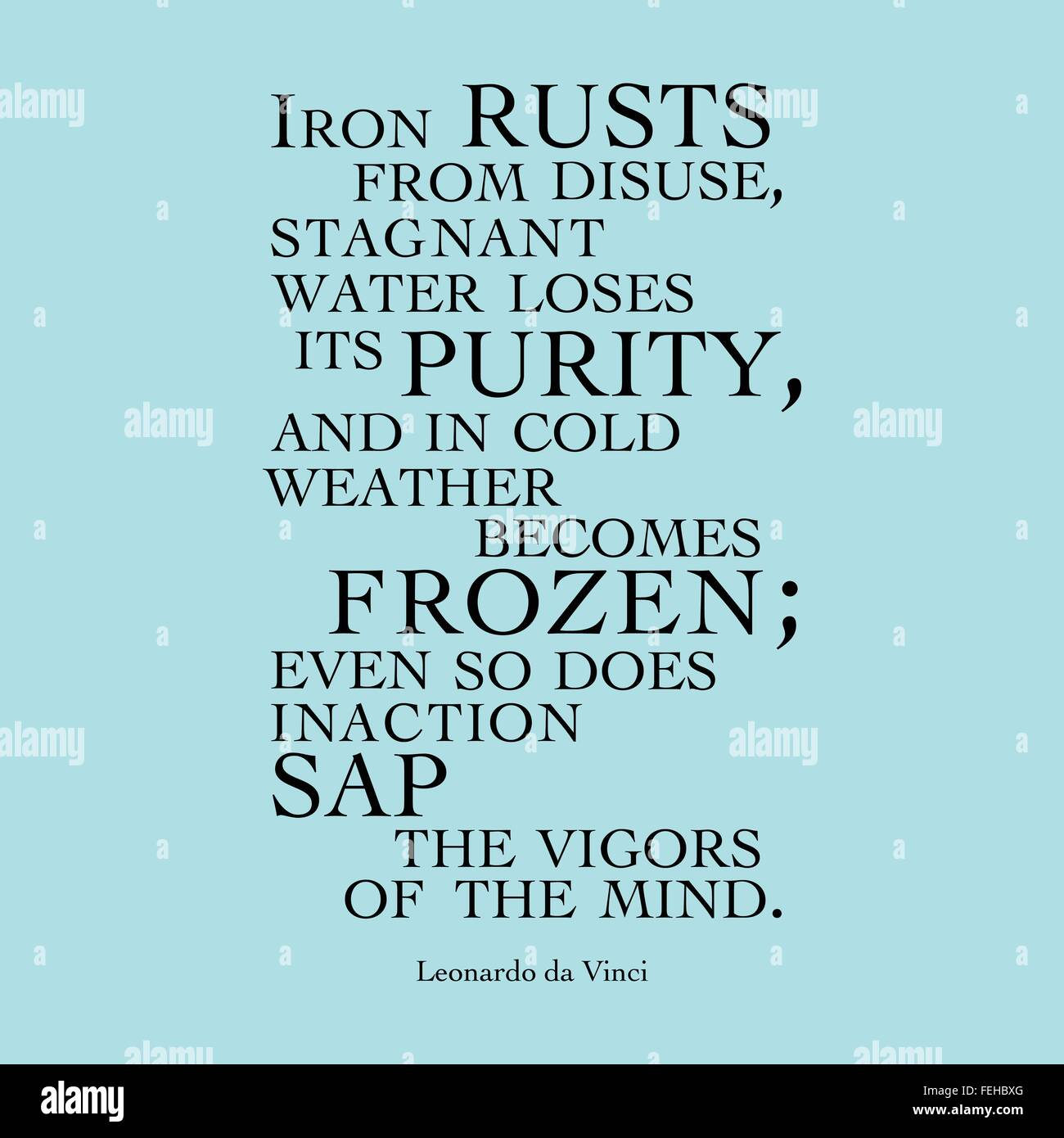 'Iron rusts from disuse, stagnant water loses its purity, and in cold weather becomes frozen; even so does inaction - Stock Image
