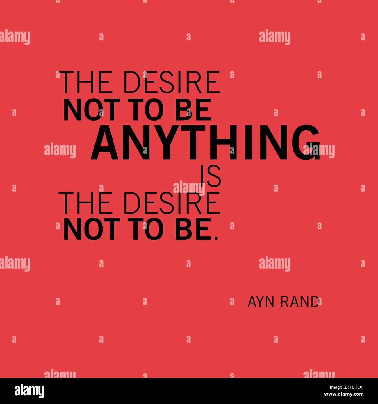 'The desire not to be anything is the desire not to be.' Ayn Rand - Stock Image