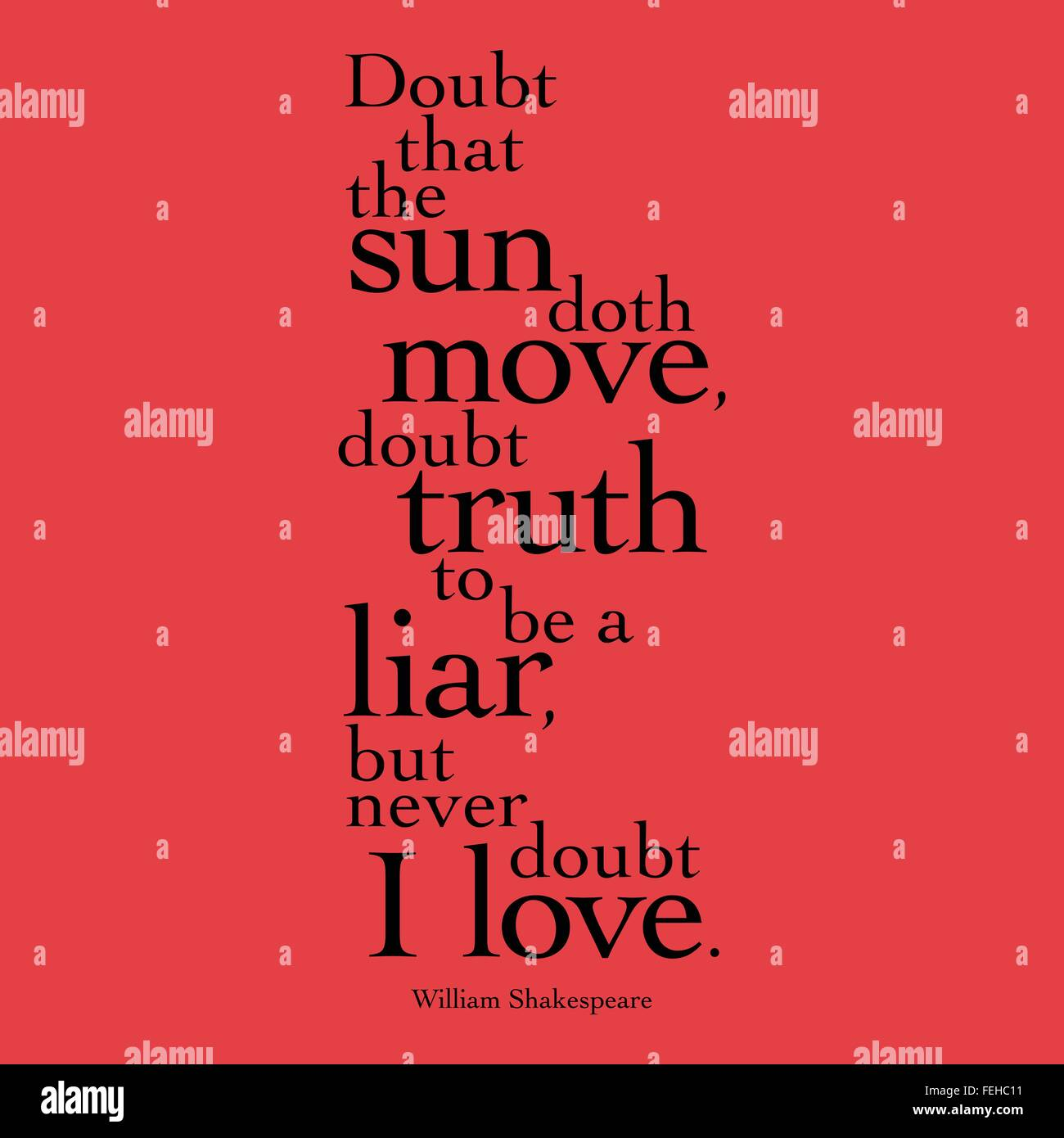 'Doubt that the sun doth move, doubt truth to be a liar, but never doubt I love.' William Shakespeare - Stock Image