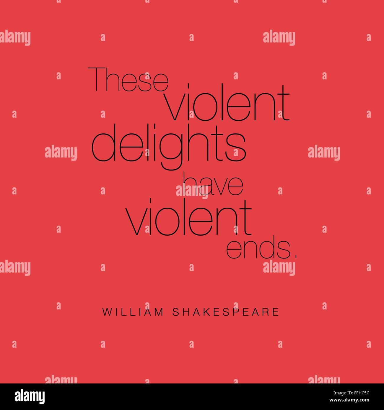 'These violent delights have violent ends.' William Shakespeare - Stock Vector