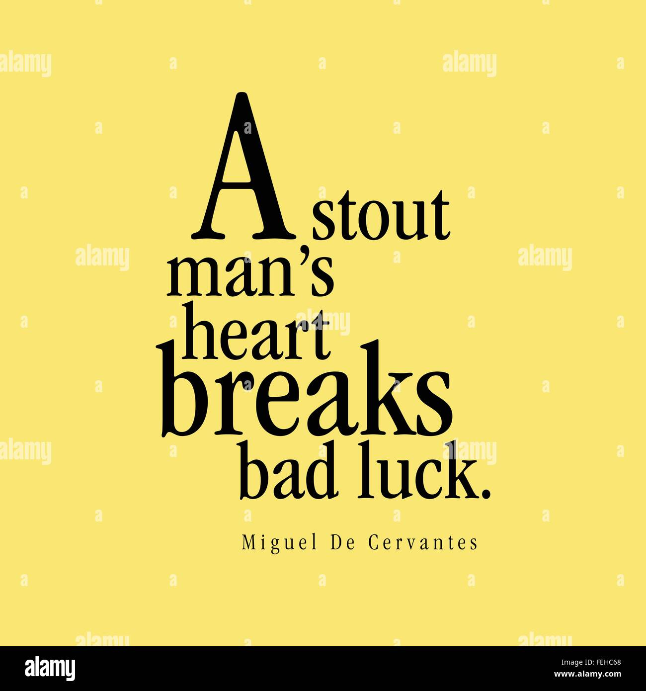 """A stout man's heart breaks bad luck."" Miguel De Cervantes Stock Vector"
