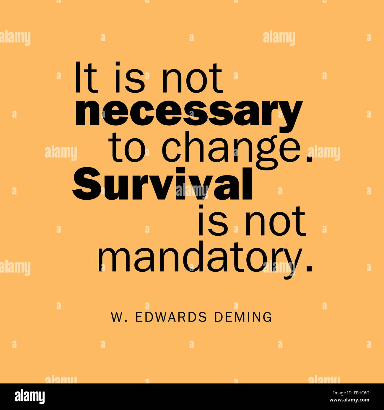 'It is not necessary to change. Survival is not mandatory.' W. Edwards Deming - Stock Image