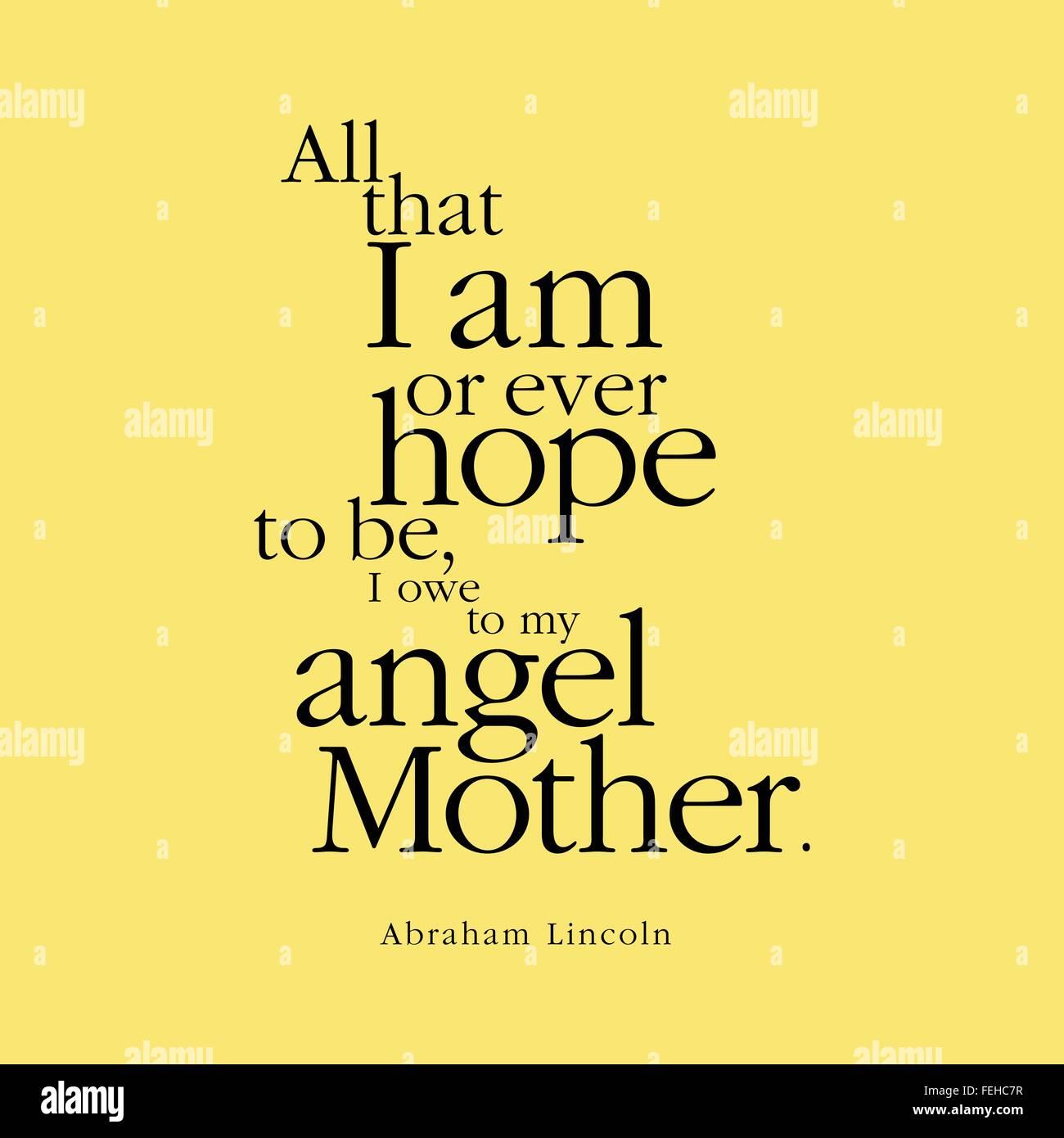 All That I Am Or Ever Hope To Be I Owe To My Angel Mother Abraham