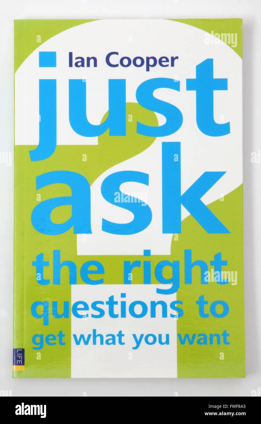 The book: Just ask the right questions to get what you want, by Ian Cooper. - Stock Image