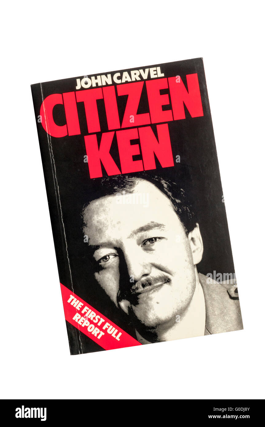 A copy of Citizen Ken by John Carvel. Published by Chatto & Windus in 1984. - Stock Image