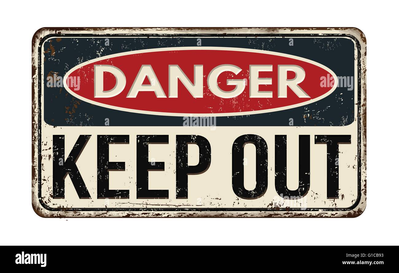 Danger keep out vintage rusty metal sign on a white background, vector illustration - Stock Vector