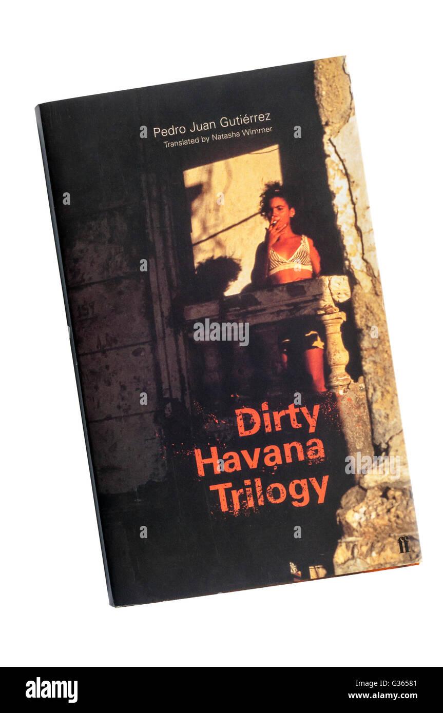 A copy of the Dirty Havana Trilogy by Pedro Juan Gutierrez first published as Trilogía sucia de La Habana in - Stock Image