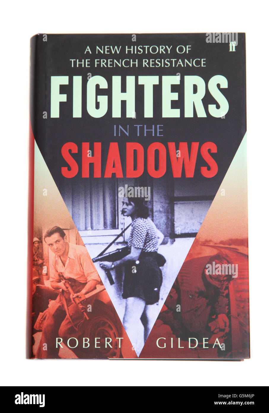 The book - A New History of The French Resistance Fighters in the Shadows by Robert Gildea. - Stock Image