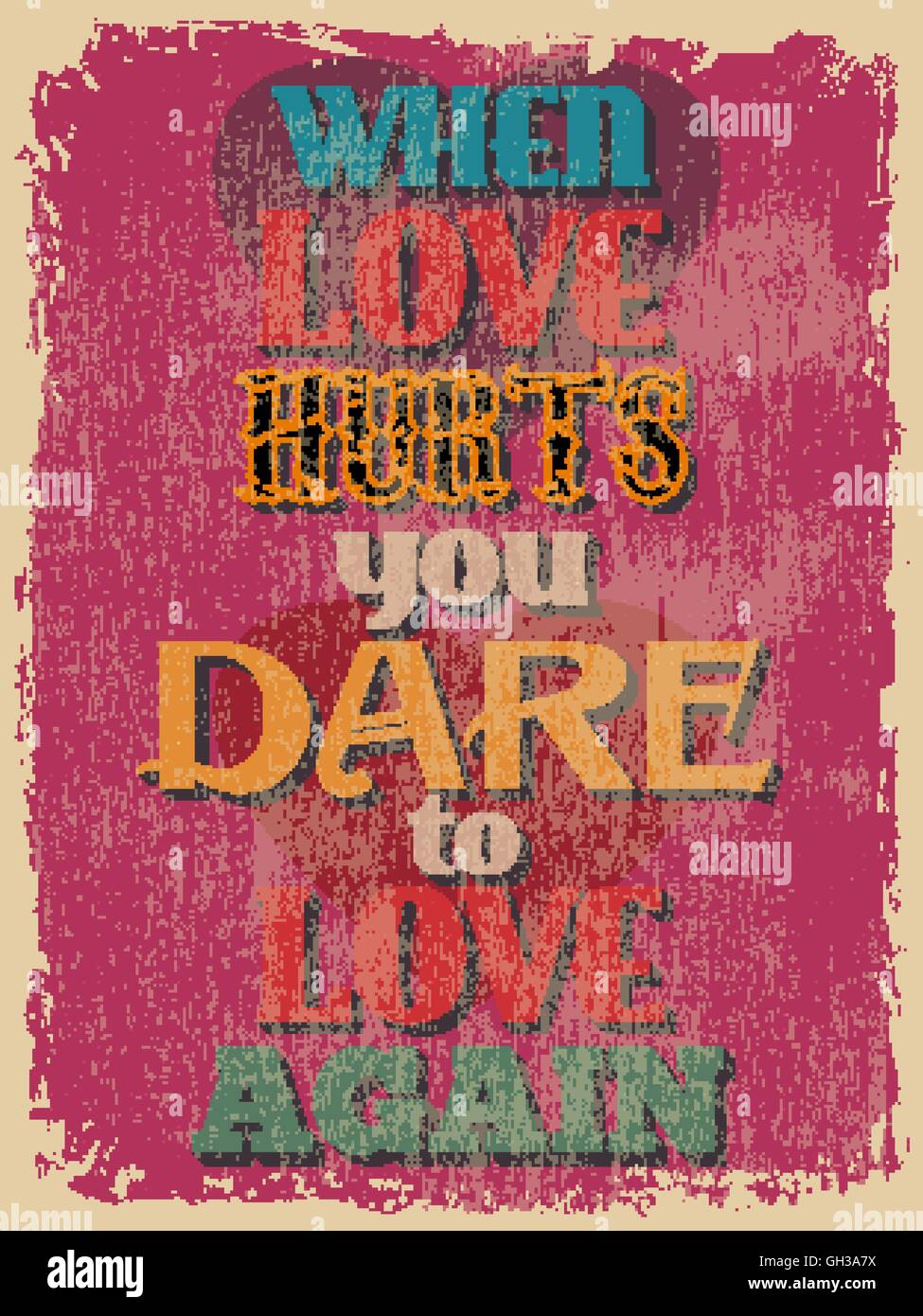 Retro Vintage Motivational Quote Poster When Love Hurts You Dare To