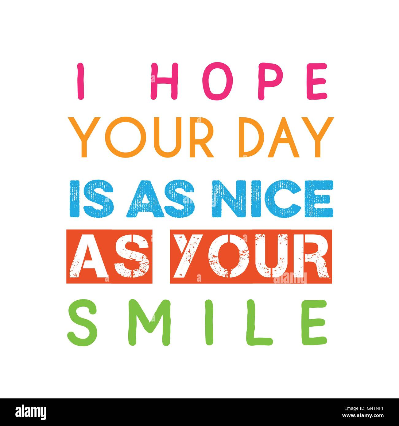 Inspirational Quotei Hope Your Day Is As Nice As Your Smile Stock