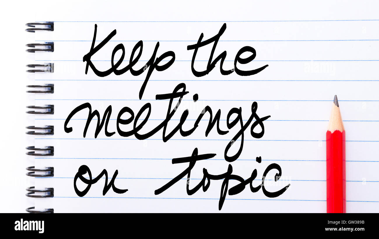 Keep The Meetings On Topic written on notebook page with red pencil on the right as Business Concept - Stock Image