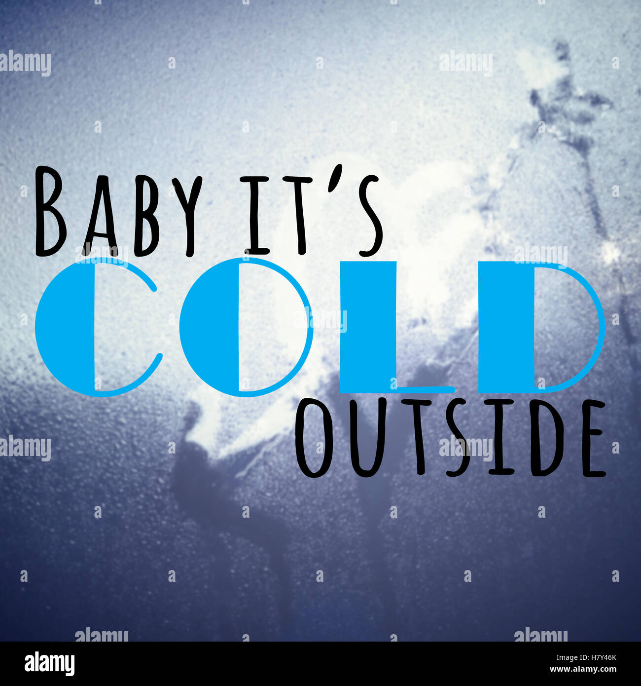 Baby it\'s cold outside motivational quote on blurred glass ...