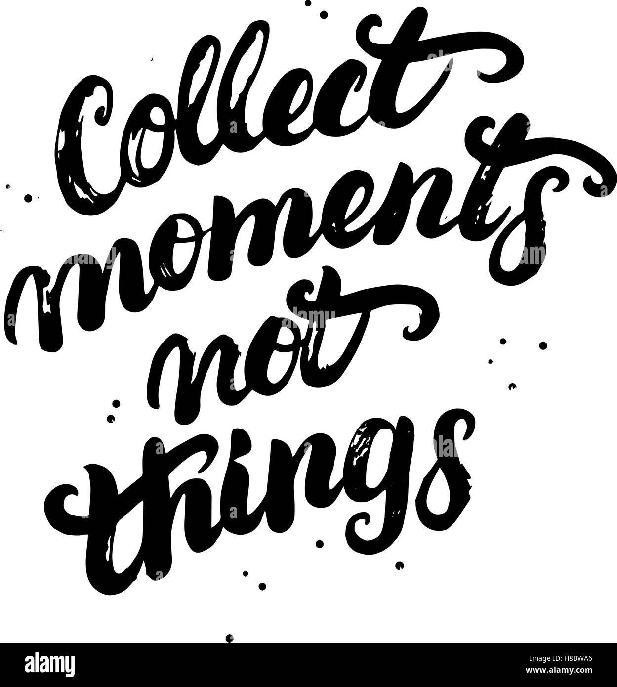 collect moments not things hand written typography lettering stock