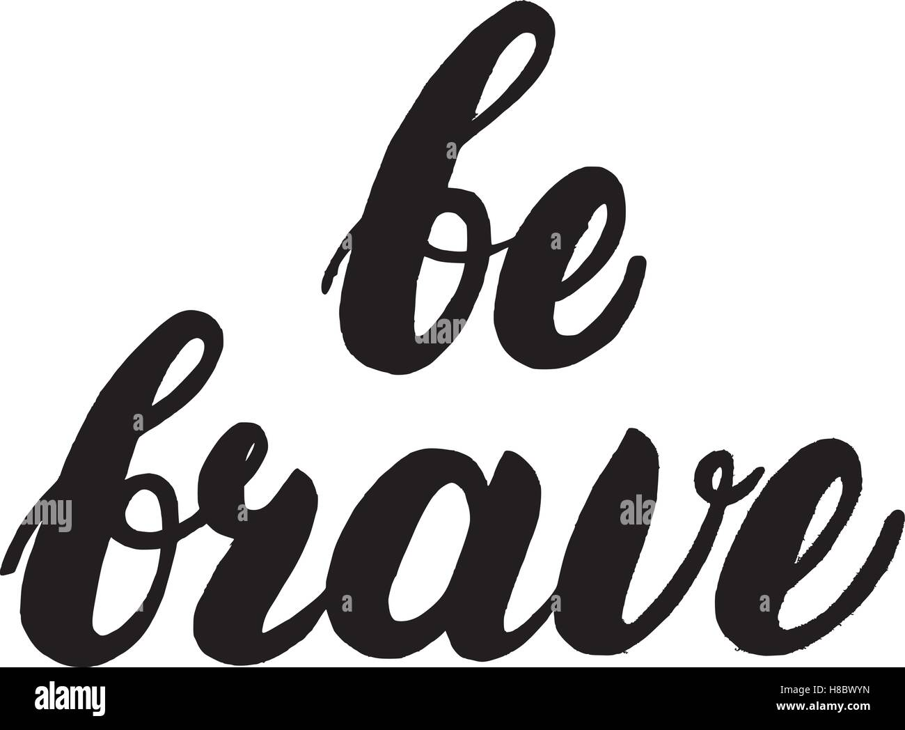 Be brave hand written lettering. Inspirational quote for greeting cards, posters, invitations, tee print. Isolated - Stock Image
