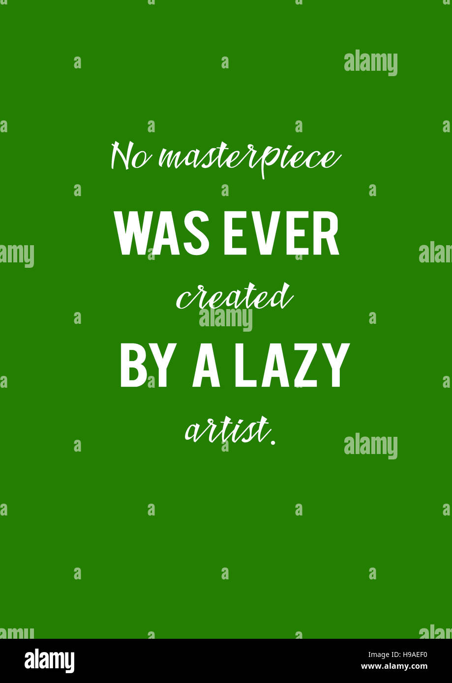 'No masterpiece was ever created by a lazy artist.' illustration Motivation, poster, quote, background, - Stock Image