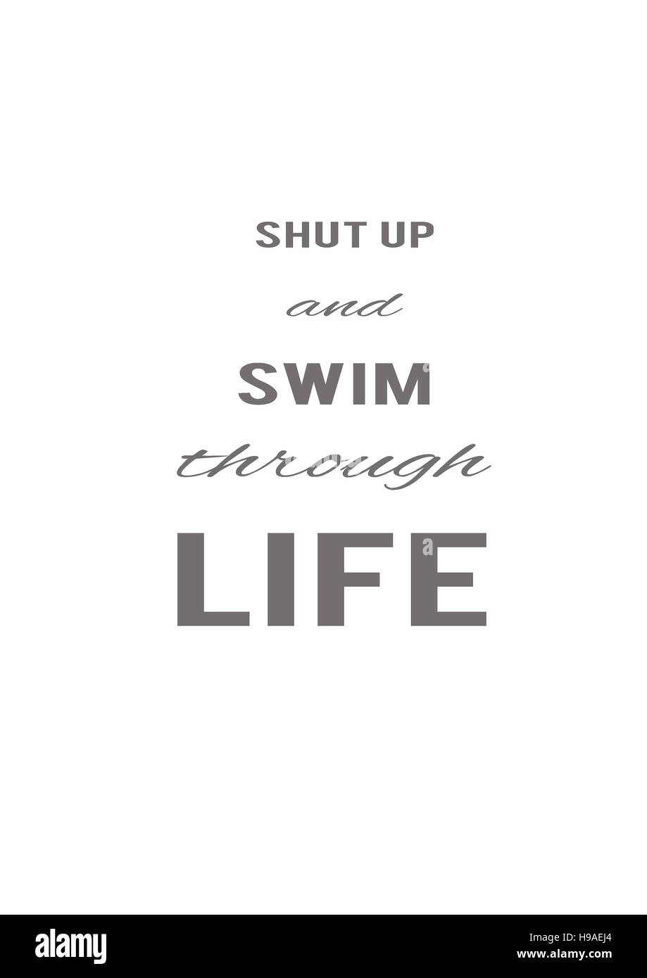 Shut Up And Swim Through Life, Backgrounds, Textures, Motivation, Poster,  Quote, White Background, White Letters, Illustration