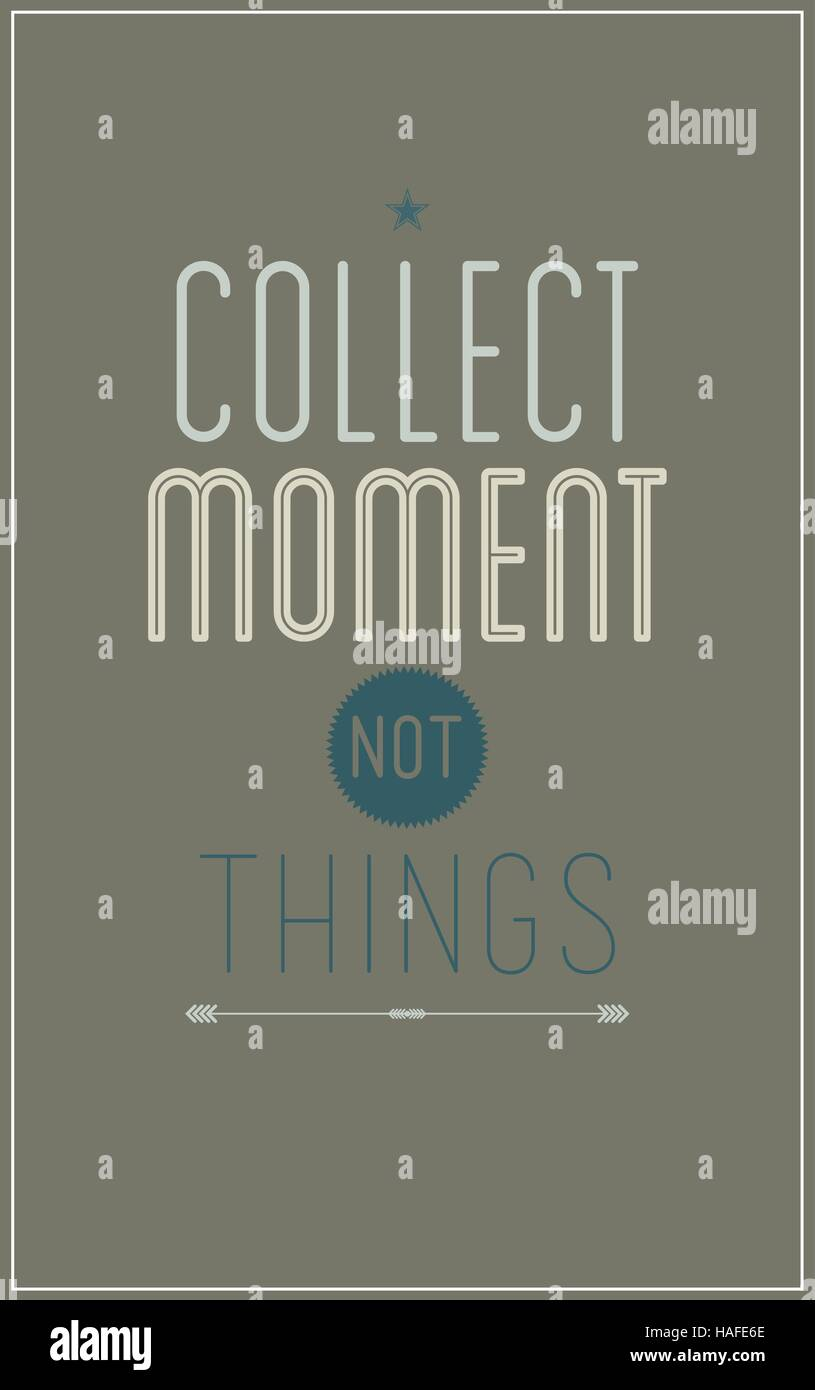 Gray vintage motivational poster. Collect moment not things - Stock Vector