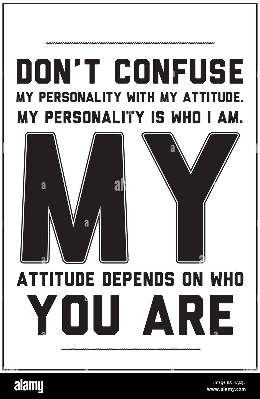 Don't confuse my personality with my attitude. My personality is who I am. My attitude depends on who you are - Stock Vector