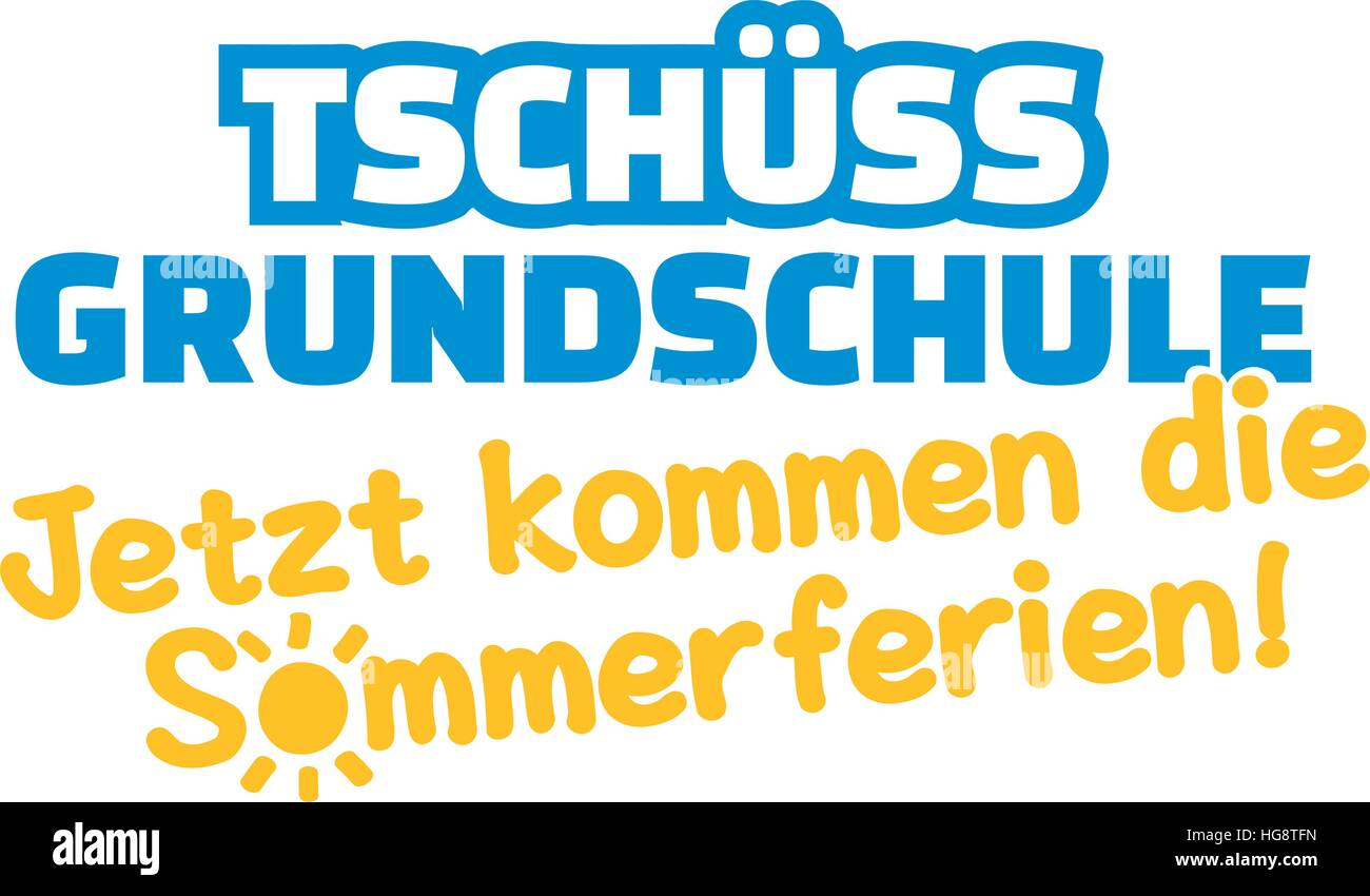 Bye elementary school. The summer holidays will start. German. Stock Vector